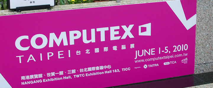 "Teaser : Live Report from Taipei ""Computex 2010″"