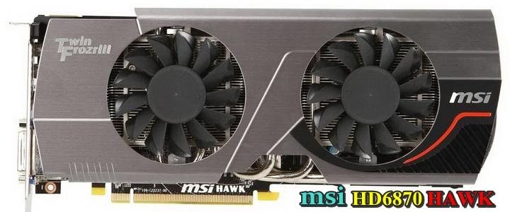 msi HD 6870 HAWK 1GB DDR5 Review