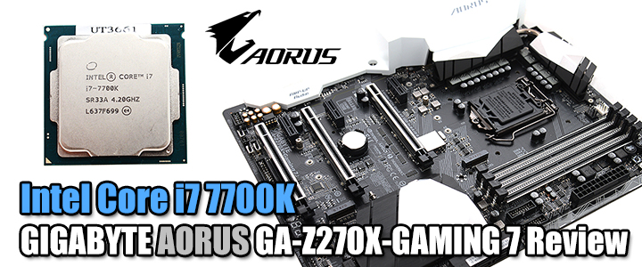 Intel Core i7 7700K & GIGABYTE AORUS GA-Z270X-GAMING 7 Review