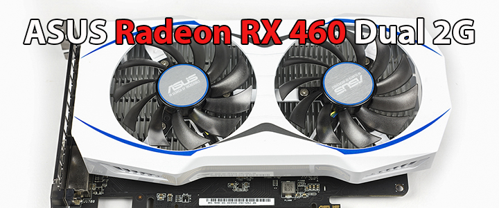 ASUS Radeon RX 460 Dual OC 2G 1GB GDDR5 Review