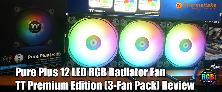 Thermaltake Pure Plus 12 LED RGB Radiator Fan TT Premium Edition (3-Fan Pack) Review