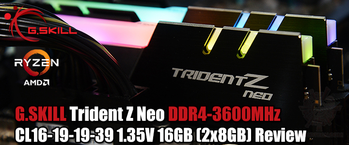 G.SKILL Trident Z Neo DDR4-3600MHz CL16-19-19-39 1.35V 16GB (2x8GB) Review