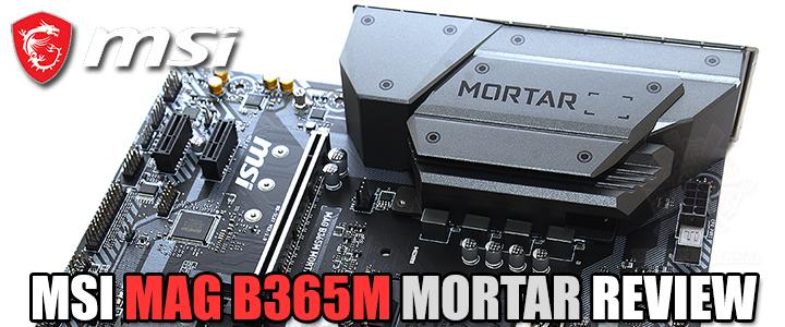 MSI MAG B365M MORTAR REVIEW