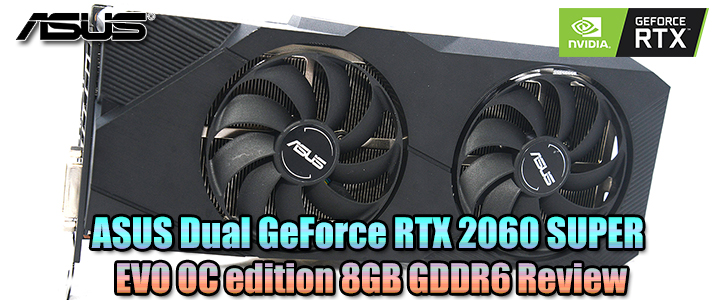 ASUS Dual GeForce RTX 2060 SUPER EVO OC edition 8GB GDDR6 Review