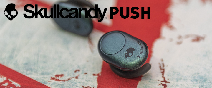 Skullcandy Push True Wireless Earbuds Review