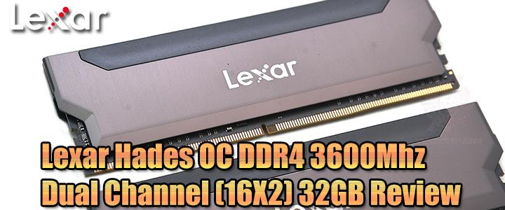Lexar Hades DDR4 3600Mhz Dual Channel (16X2) 32GB Review