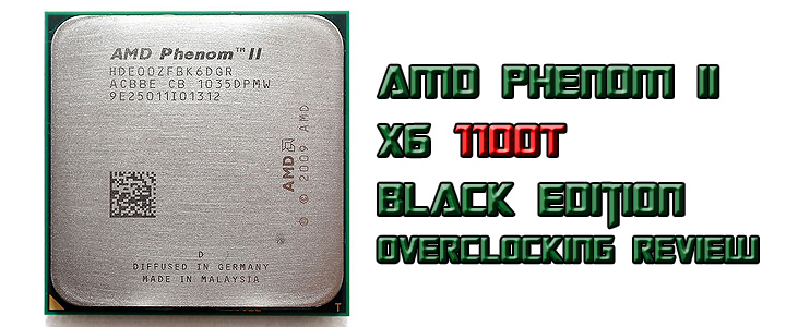 amd phenom ii x6 1100t AMD Phenom II X6 1100T Black Edition Overclocking Review