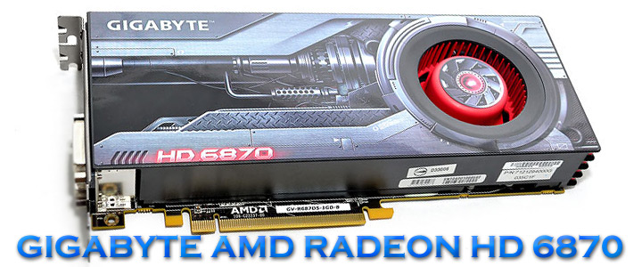 gigabyte amd radeon hd 6870 1 GIGABYTE Radeon HD6870 1GB DDR5 Review