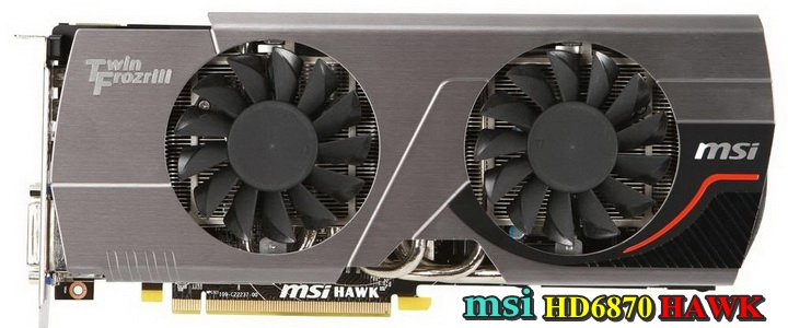 msi hd6870 hawk msi HD 6870 HAWK 1GB DDR5 Review