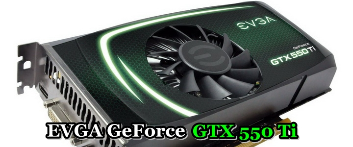 evga geforce gtx 550 aaaa EVGA GeForce GTX 550Ti SC 1024MB GDDR5 Review