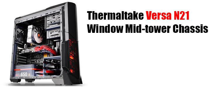 thermaltake versa n21 Thermaltake Versa N21 Window Mid tower Chassis