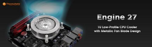 1 Thermaltake เปิดตัวฮีตซิงค์ระบายความร้อนซีพียูรุ่น Engine 27 1U Low Profile CPU Cooler รุ่นใหม่ล่าสุด