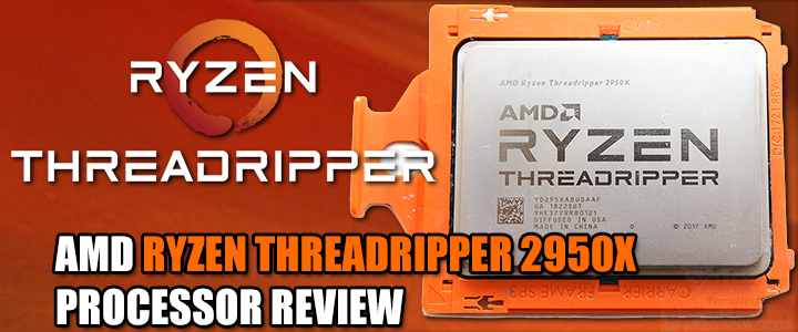 amd ryzen threadripper 2950x processor review AMD RYZEN THREADRIPPER 2950X PROCESSOR REVIEW