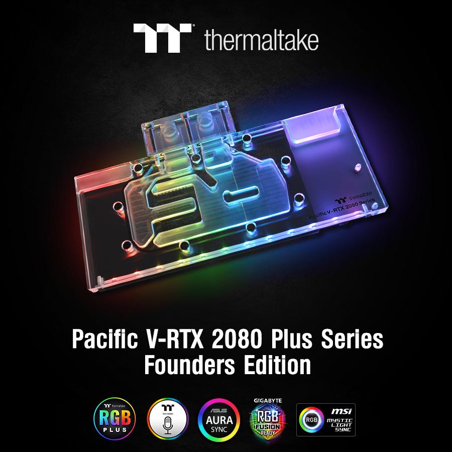 Thermaltake เปิดตัวบล๊อกน้ำ RGB การ์ดจอรุ่น Thermaltake Pacific V-RTX 2080 Plus Series Founders Edition ใหม่ล่าสุดสำหรับการ์ดจอ NVIDIA GeForce RTX 2080/2080Ti