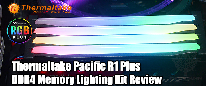 thermaltake pacific r1 plus ddr4 memory lighting kit review Thermaltake Pacific R1 Plus DDR4 Memory Lighting Kit Review