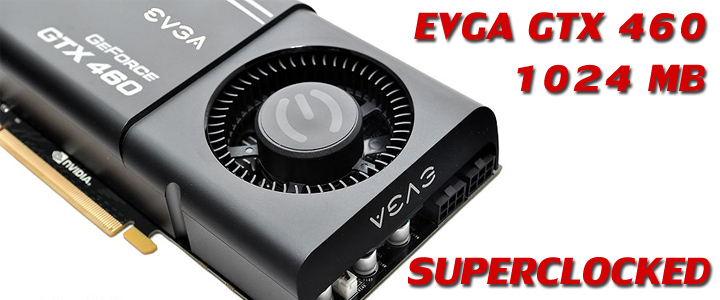 evga gtx 460 superclocked EVGA GeForce GTX 460 SuperClocked 1024MB GDDR5 Review