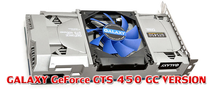 galaxygts450 GALAXY GeForce GTS 450 GC VERSION 1GB GDDR5 Review